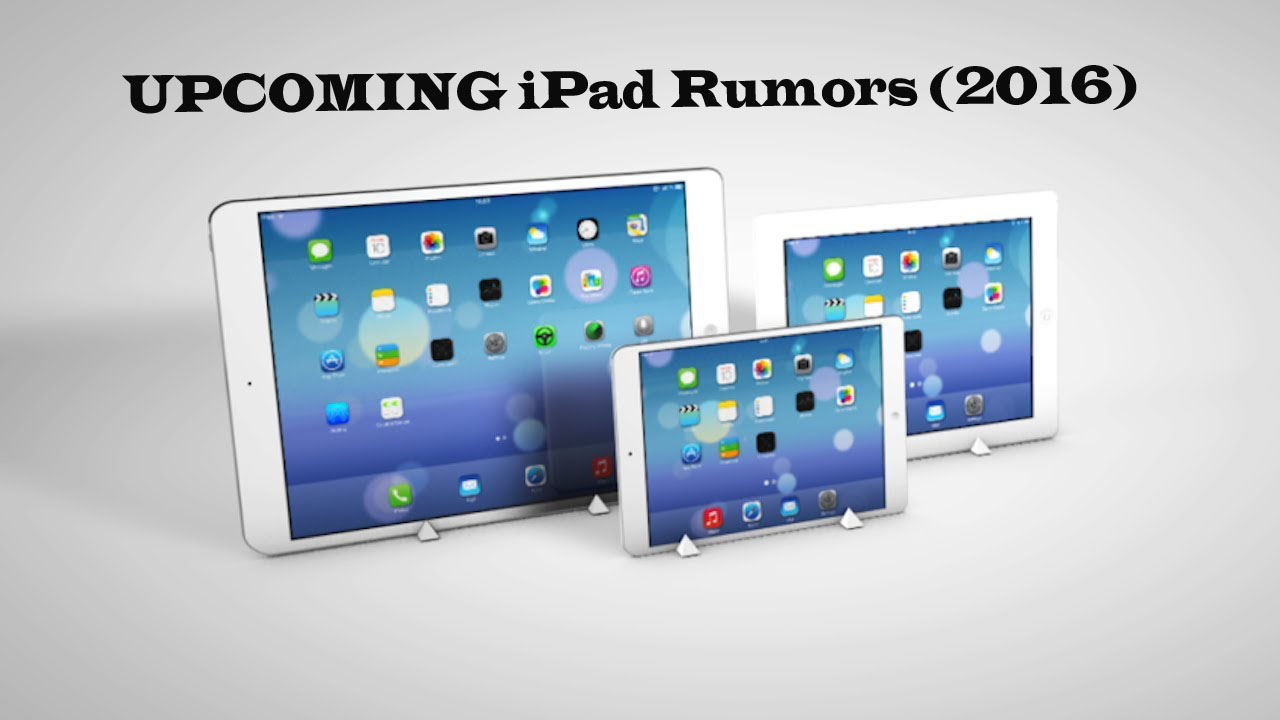 Upcoming ipad rumors 2016